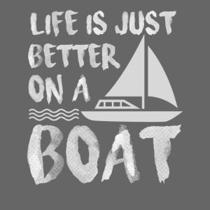 Life Is Just Better On Boating Sailing