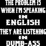 Problem Is When I Speak In English They Listen In