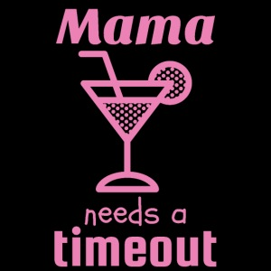 Mama Needs a Timeout and Drinks