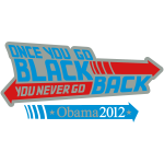 Once You Go Black You Never Go Back Obama 2012