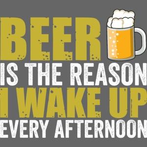 La bière est la raison pour laquelle je me réveille chaque après-midi