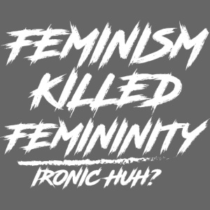 Feminism Killed Femininity White