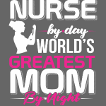 AWESOME NURSE BY DAY WORLD'S BEST MOM BY NIGHT