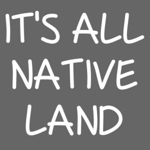 It's All Native Land