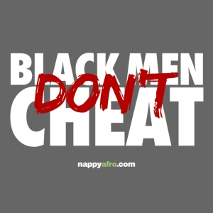 BLACK MEN DON'T CHEAT