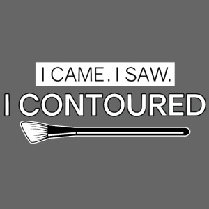 I came. I saw. I contoured.