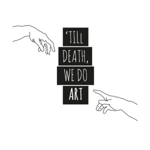 Til death we do art