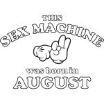 This Sex Machine Was Born In August