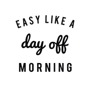 Easy like a dayoff morning