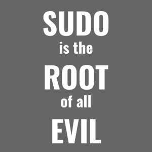 Sudo Is The Root Of All Evil