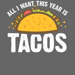 ALL I WANT THIS YEAR IS TACOS