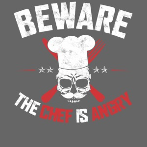 BEWARE THE CHEF IS ANGRY