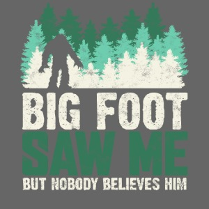 BIG FOOT SAW ME BUT NOBODY BELIEVES HIM