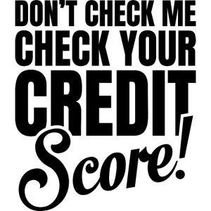 Don't Check Me, Check Your Credit Score !
