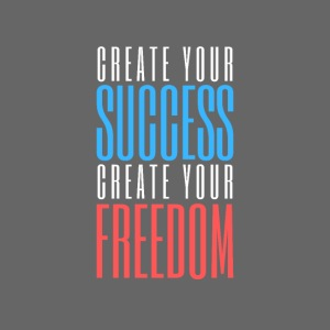 Create Your Success | Create Your Freedom
