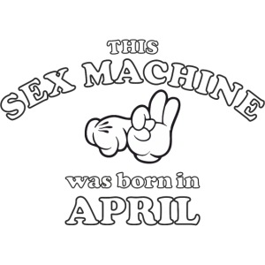 This Sex Machine are born in April