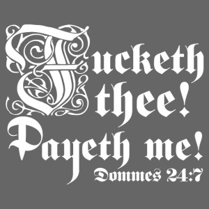 Fucketh thee! Payeth me! [Dommes24:7]