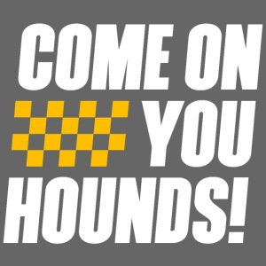 Come On You Hounds!