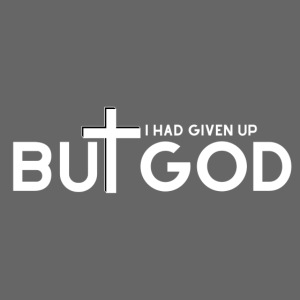 I HAD GIVEN UP BUT GOD by Shelly Shelton