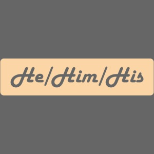 He/Him/His Preferred Pronouns