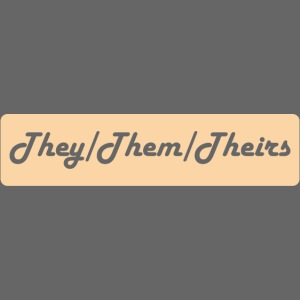They/Them/Theirs Preferred Pronouns