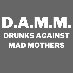 DAMM Drunks Against Mad Mothers