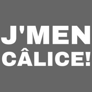J'MEN CÂLICE!