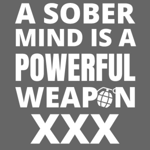 A SOBER MIND IS A POWERFUL WEAPON XXX
