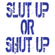 Slut Up Or Shut Up