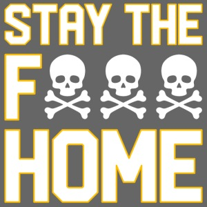 Stay The F*** Home