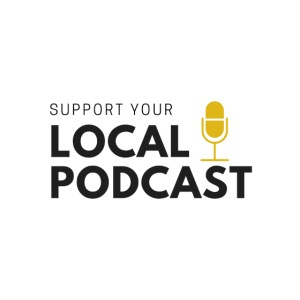Support your Local Podcast