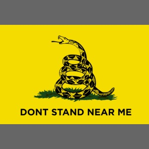 DONT STAND NEAR ME Gadsden flag