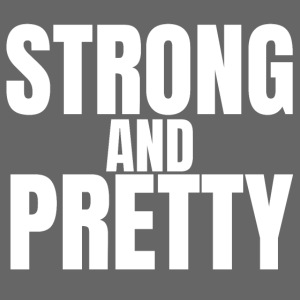STRONG AND PRETTY
