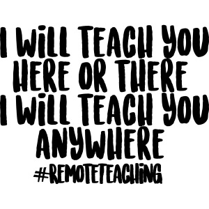 I will teach you here or there #RemoteTeaching