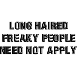 Long Haired Freaky People Need Not Apply