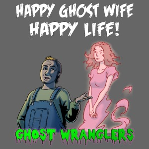 """Happy Ghost Wife, Happy Life"""