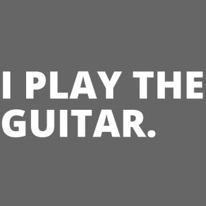 I PLAY THE GUITAR (white letters version)