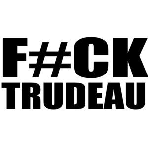 F ck Trudeau