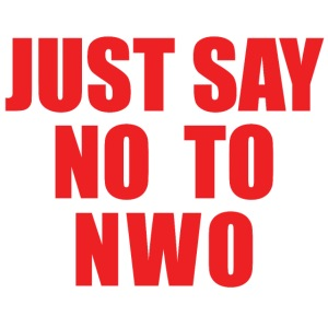 Just Say No TO NWO