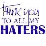 Thank you to all my haters bold blue.png