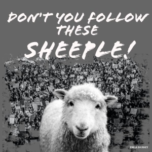 Don't You Follow These Sheeple!