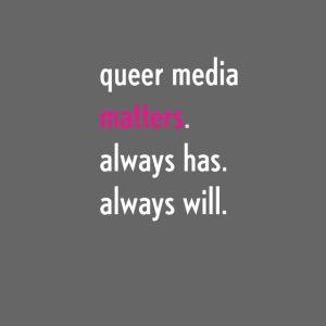Queer Media Matters Motto