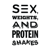 Sex, Weights and Protein Shakes
