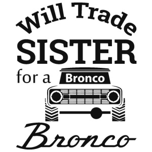 Will trade sister for Bronco Kids Clothes