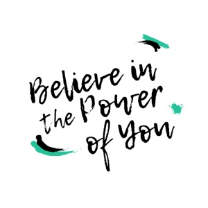 Believe in the Power of You