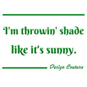 I M THROWIN SHADE GREEN