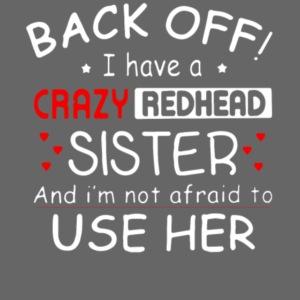 back off i have a crazy sister and i m not afraid