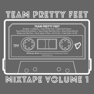 Team Pretty Feet™ Mixtape Volume 1