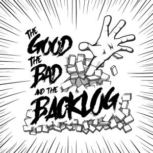 The Good, the Bad, and the Backlog - OG Logo