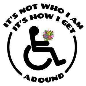 My wheelchair it's just how get around